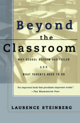 Beyond The Classroom: Why School Reform Has Failed And What Parents Need To Do