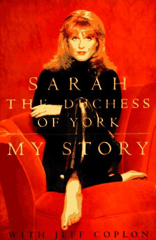 Sarah, the Duchess of York: My Story (SIGNED): Sarah, the Duchess of York (Ferguson, Sarah)