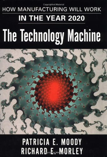 9780684837093: The Technology Machine : How Manufacturing Will Work in the Year 2020