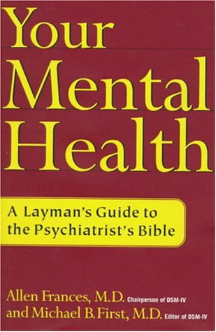 Your Mental Health: A Layman's Guide to: Allen Frances, Michael
