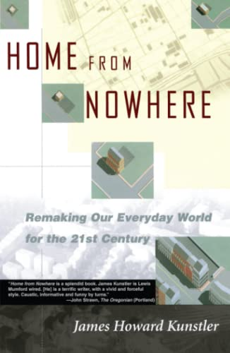 Home from Nowhere: Remaking Our Everyday World: Kunstler, James Howard