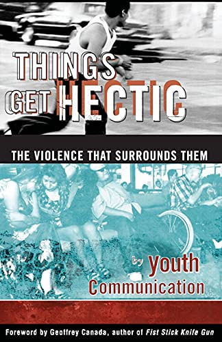 Things Get Hectic: Teens Write About the Violence That Surrounds Them: Youth Communication; Canada,...