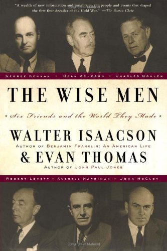 9780684837710: The Wise Men: Six Friends and the World They Made: Acheson, Bohlen, Harriman, Kennan, Lovett, Mccloy