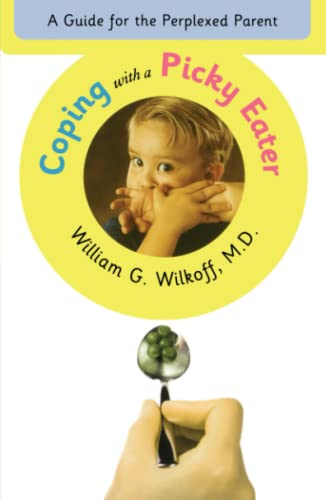 Coping with a Picky Eater : A Guide for the Perplexed Parent: Wilkoff, William G.