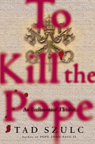To Kill The Pope: An Ecclesiastical Thriller (Lisa Drew Books): Szulc, Tad