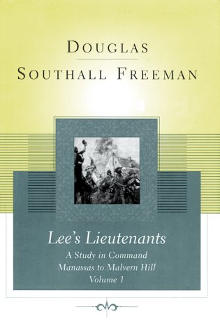 Lee's Lieutenants: A Study in Command Manassas: Freeman, Douglas Southall