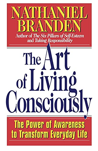 9780684838496: The Art of Living Consciously: The Power of Awareness to Transform Everyday Life