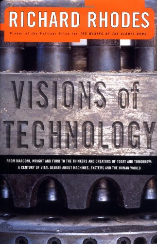VISIONS OF TECHNOLOGY: A Century Of Vital Debate About Machines Systems And The Human World (Sloan ...