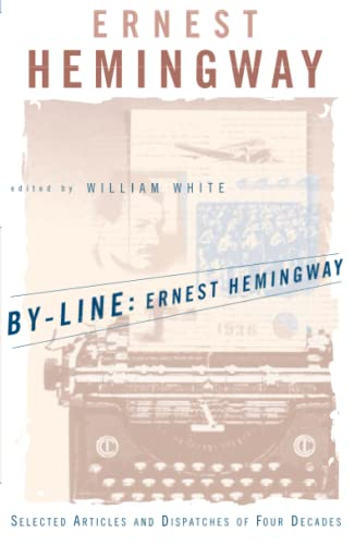 9780684839059: By-Line Ernest Hemingway: Selected Articles and Dispatches of Four Decades