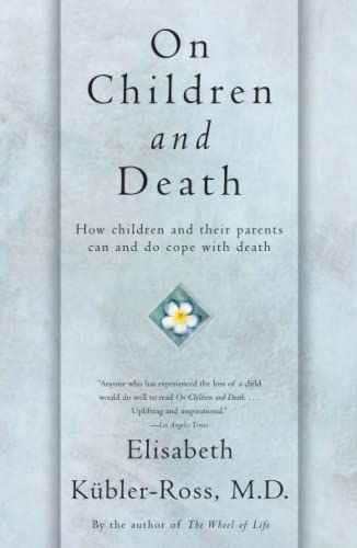 On Children and Death: How Children and Their Parents Can and Do Cope With Death: Kubler-Ross, ...