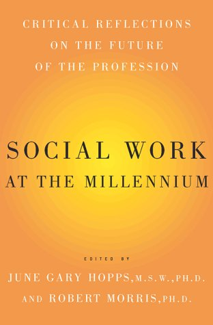 Social Work at the Millennium : Critical Reflections on the Future of the Profession: Hopps, June G...
