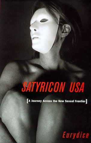 9780684839516: Satyricon USA: A Journey Across the New Sexual Frontier