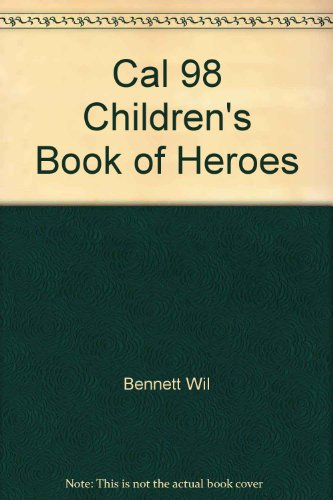 Cal 98 Children's Book of Heroes -: Bennett, William J.;