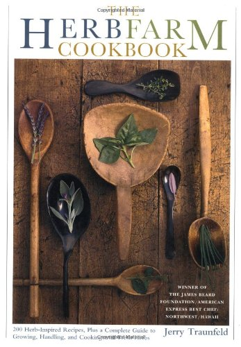 The Herbfarm Cookbook: A Guide to the Vivid Flavors of Fresh Herbs: Traunfeld, Jerry