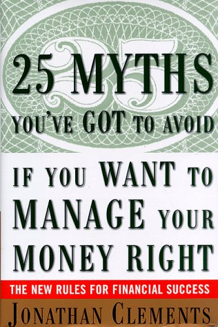 9780684839820: 25 Myths You've Got to Avoid If You Want to Manage Your Money Right : The New Rules for Financial Success