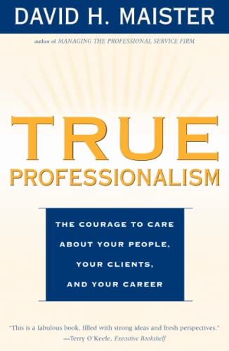 9780684840048: True Professionalism: The Courage to Care about Your People, Your Clients, and Your Career