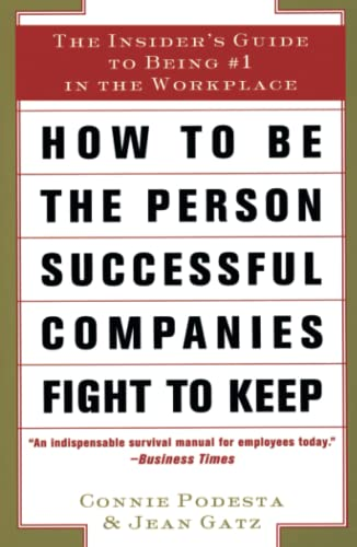How to Be the Person Successful Companies Fight to Keep: The Insider'S Guide To Being #1 in ...