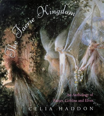 9780684840666: The Faerie Kingdom: An Anthology Of Fairies, Goblins And Elves