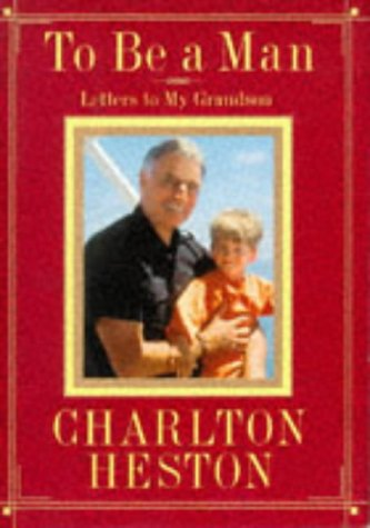 To Be A Man: Letters To My Grandson [First Printing Inscribed By Heston Ad His Grandson To Actres...