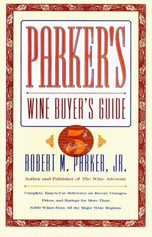 9780684841847: Parker's Wine Buyer's Guide, 5th Edition: Complete, Easy-to-Use Reference on Recent Vintages, Prices, and Ratings for More Than 8,000 Wines from All the Major Wine Regions