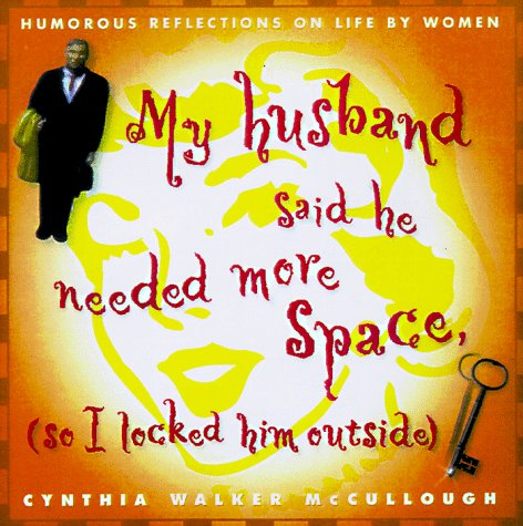 9780684841892: My Husband Said He Needed More Space So I Locked Him Outside: Reflections on Life by Women