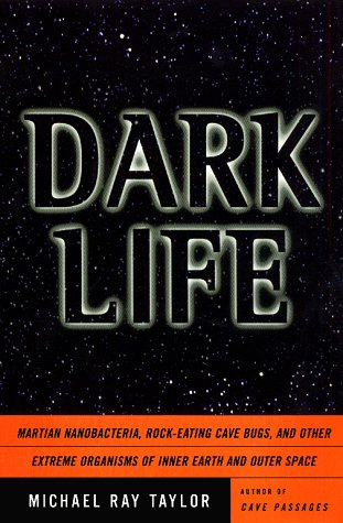 Dark Life : Martian Nanobacteria, Rock-Eating Cave Bugs, and Other Extreme Organisms of Inner Earth...