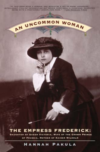 9780684842165: An Uncommon Woman - The Empress Frederick: Daughter of Queen Victoria, Wife of the Crown Prince of Prussia, Mother of Kaiser Wilhelm