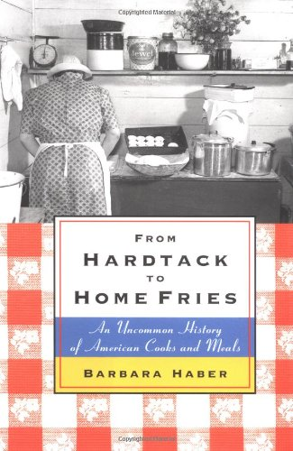 9780684842172: From Hardtack to Home Fries: An Uncommon History of American Cooks and Meals