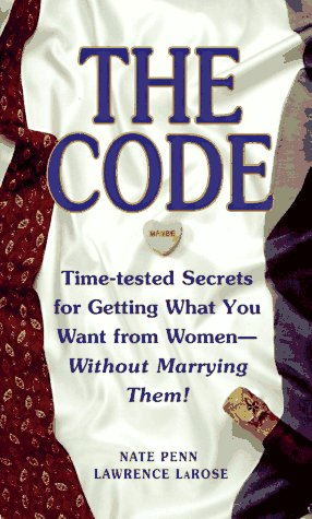9780684842257: The CODE: Time Tested Secrets for Getting What You Want from Women- Without Marrying Them!