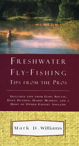 Freshwater Fly Fishing Tips from the Pros: Williams, Mark D.