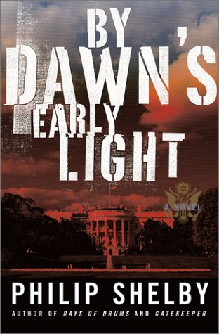 By Dawn's Early Light: A Novel: Shelby, Philip