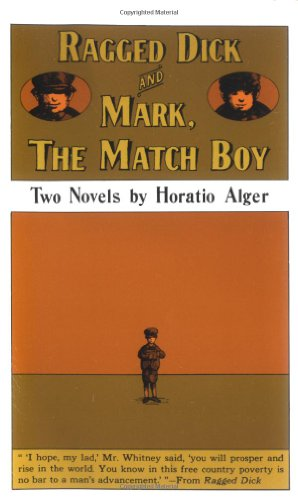 RAGGED DICK AND MARK, THE MATCH BOY: Two Novels by Horatio Alger: Alger, Horatio