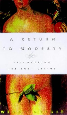 A Return to Modesty: Discovering the Lost Virtue: Shalit, Wendy