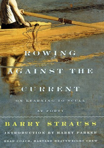 9780684843216: ROWING AGAINST THE CURRENT: On Learning to Scull at Forty