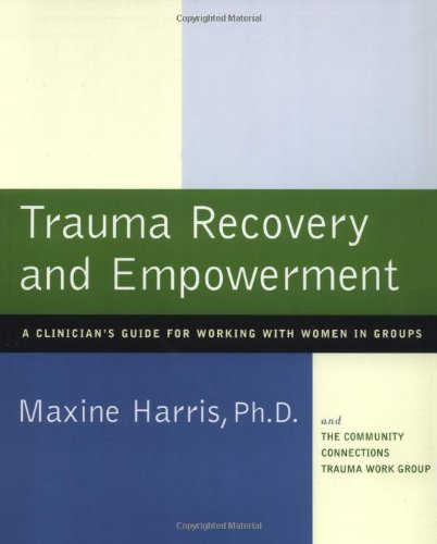 Trauma Recovery and Empowerment: A Clinician's Guide for Working with Women in Groups (9780684843230) by Harris, Maxine