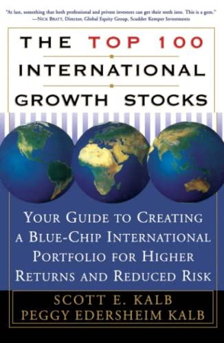 The Top 100 International Growth Stocks: Your Guide to Creating a Blue Chip International Portfol...