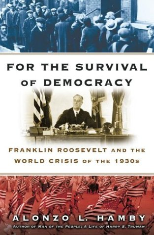 For The Survival Of Democracy : Franklin Roosevelt and The World Crisis Of The 1930's: Hamby ,...