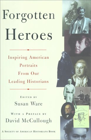 Forgotten Heroes : Inspiring American Portraits from: Ware, Susan (Editor)