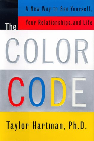 The COLOR CODE: A NEW WAY TO SEE YOURSELF, YOUR RELATIONSHIPS, AND LIFE: Hartman, Taylor