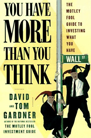 9780684843995: You Have More Than You Think: The Motley Fool Guide To Investing What You Have