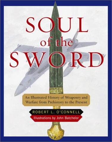 Soul of the Sword: An Illustrated History: O'Connell, Robert; Batchelor,