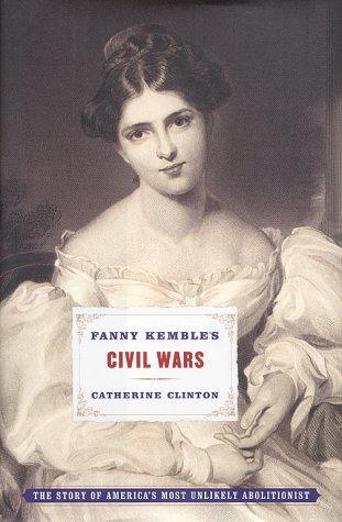 Fanny Kemble's Civil Wars - Clinton, Catherine