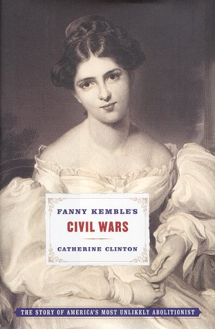 Fanny Kemble's Civil Wars - the Story of America's First Abolitionist