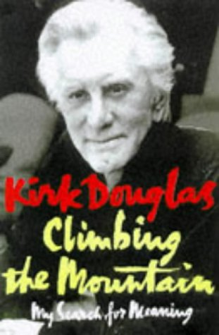 Climbing the Mountain: My Search for Meaning: Douglas, Kirk