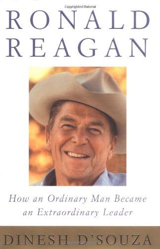 Ronald Reagan: How an Ordinary Man Became an Extraordinary Leader: D'Souza, Dinesh