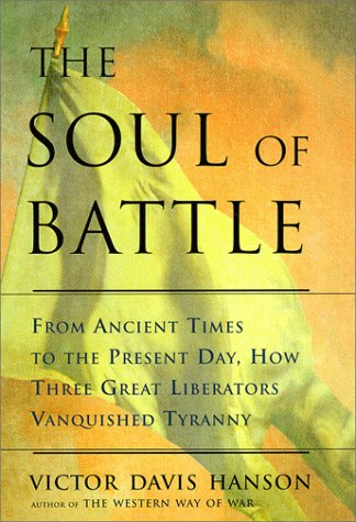 9780684845029: The Soul of Battle: From Ancient Times to the Present Day, Three Great Liberators Vanquished Tyranny