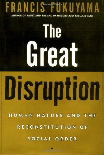 The Great Disruption: Human Nature and the: Fukuyama, Francis
