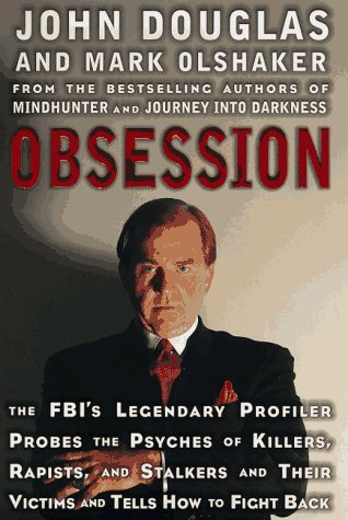 9780684845609: Obsession: the FBI's Legendary Profiler Probes the Psyches of Killers, Rapists and Stalkers and Their Victims and Tells How to Fight Back
