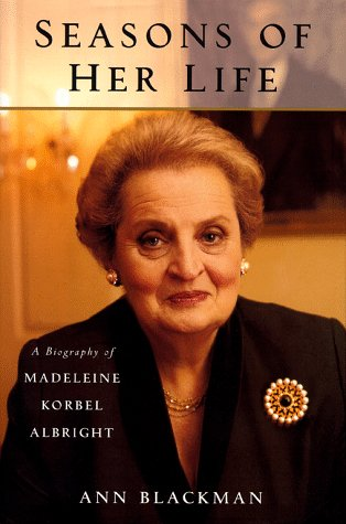 Seasons of Her Life A Biography of Madeleine Korbel Albright: Blackman, Ann *Author SIGNED!*