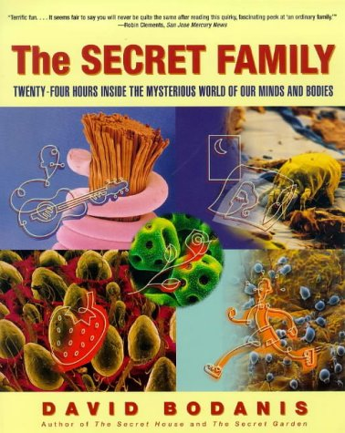 The SECRET FAMILY: TWENTY-FOUR HOURS INSIDE THE MYSTERIOUS WORLD OF OUR MINDS AND BODIES (0684845938) by David Bodanis